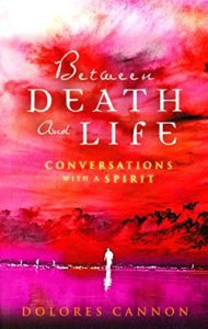 Between Death and Life, Dolores Cannon