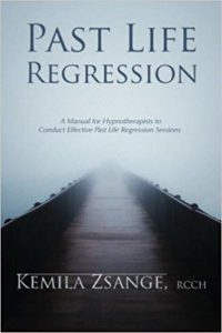 Past Life Regression: A Manual for Hypnotherapists to Conduct Effective Past Life Regression Sessions, Kemila Zsange